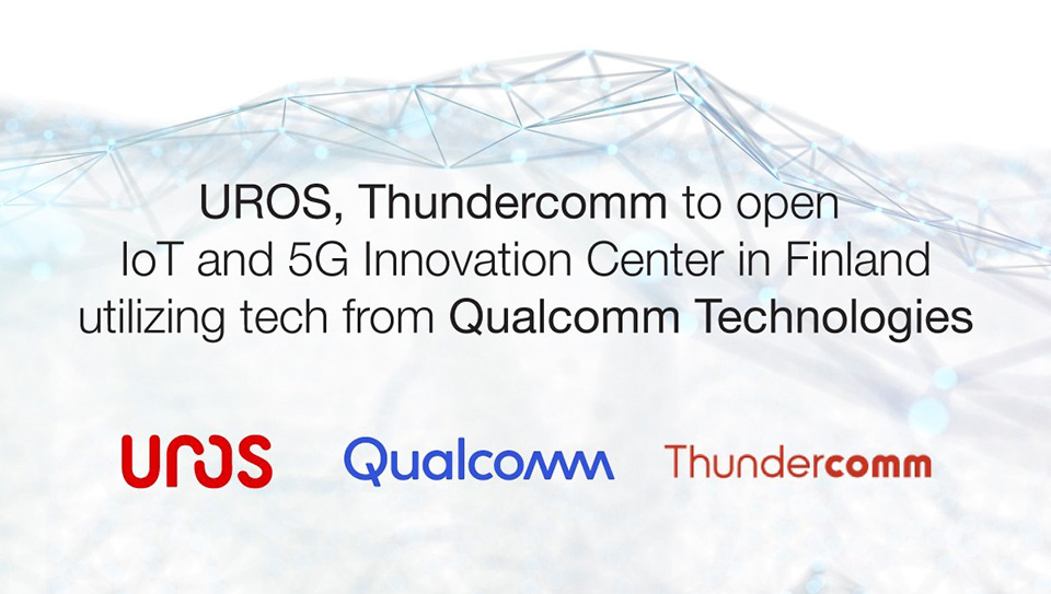 UROS and Thundercomm to open IoT and 5G Innovation Centre in Finland utilising Qualcomm technology